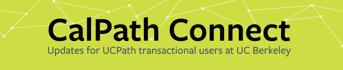 """CalPath Connect, Updates for UCPath transactional users at UC Berkeley"" on bright green background"