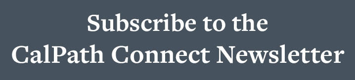 Subscribe to the CalPath Connect Newsletter
